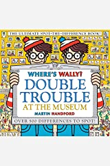 Where's Wally? Double Trouble at the Museum: The Ultimate Spot-the-Difference Book!: Over 500 Differences to Spot! Hardcover