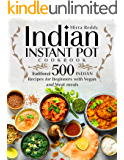 Indian Instant Pot Cookbook - Traditional 500 Indian Recipes for Beginners with Vegan and Meat meals