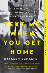 Text Me When You Get Home: The Evolution and Triumph of Modern Female Friendships