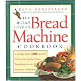 The Bread Lover's Bread Machine Cookbook: A Master Baker's 300 Favorite Recipes for Perfect-Every-Time Bread-From Every Kind