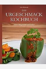 Das Urgeschmack-Kochbuch: Jeden Tag gesund und lecker Kindle Ausgabe
