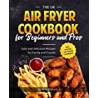 The UK Air Fryer Cookbook for Beginners and Pros: Easy and Delicious Recipes for Family and Friends incl. Special Air Fryer D