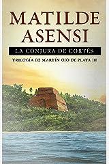 La Conjura de Cortés: Trilogía Martín Ojo de Plata III Versión Kindle