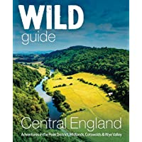 Wild Guide Central England: Adventures in the Peak District, Cotswolds, Midlands, Welsh Marches, Wye Valley and Lincolnshire Coast (Wild Guides)
