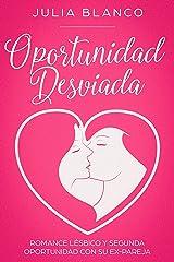 Oportunidad Desviada: Romance Lésbico y Segunda Oportunidad con su Ex-Pareja (Novela Romántica Homosexual) Versión Kindle