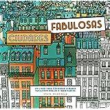 Ciudades fabulosas: Un libro para colorear lugares fabulosos reales e imaginarios (Entorno y bienestar)