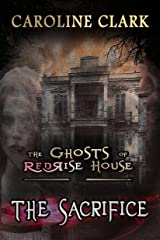The Sacrifice: Ghosts and Haunted Houses (The Ghosts of RedRise House Book 1) Kindle Edition
