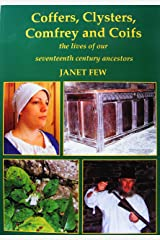Coffers, Clysters, Comfrey and Coifs: the Lives of Our Seventeenth Century Ancestors Paperback