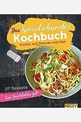 Das Spiralschneider-Kochbuch: Nudeln aus Gemüse und Obst Kindle Ausgabe
