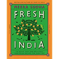 Fresh India  130 Quick  Easy and Delicious Vegetarian Recipes for Every Day