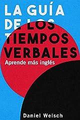 La Guía de los Tiempos Verbales – Aprende más inglés Versión Kindle