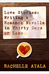 Love Stories: Writing a Romance Novella in Thirty Days or Less: A Romance In A Month How-To Book (English Edition) Kindle Ausgabe