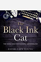 The Black Ink Cat: The Haiku and Photography Wonderland Kindle Edition