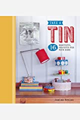 Take a Tin: 16 Beautiful Projects for Your Home (Take a…) Kindle Edition