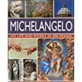 Michelangelo: His Life & Works In 500 Images: An Illustrated Exploration of the Artist, His Life and Context, with a Gallery