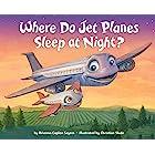Where Do Jet Planes Sleep at Night? (Where Do...Series)