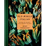 Old World Italian: Recipes & Secrets from Our Travels in Italy: a Cookbook: Recipes and Secrets from Our Travels in Italy: A