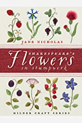 Shakespeare's Flowers in Stumpwork (Milner Craft (Hardcover)) Hardcover