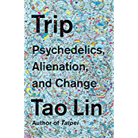 Trip: Psychedelics, Alienation, and Change (English Edition)