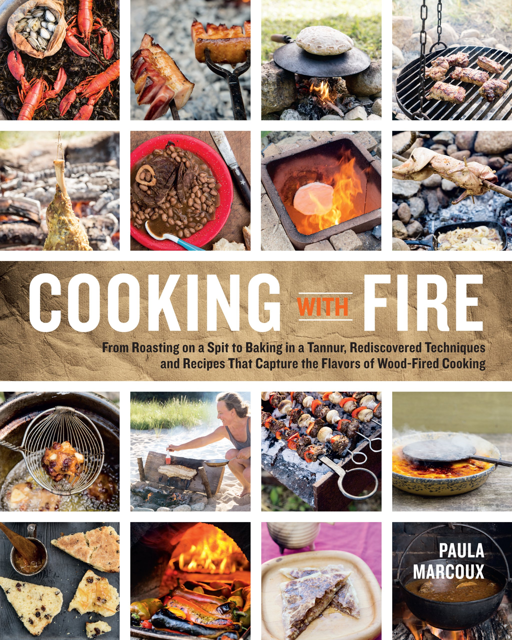 Cooking with Fire: From Roasting on a Spit to Baking in a Tannur, Rediscovered Techniques and Recipes That Capture the… 1