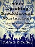 Public Speaking Breakthrough Masterclass - Verbieten Sie Ihre Angst vor dem Sprechen in der Öffentlichkeit (Online Video Training Kurs) [Online Code]