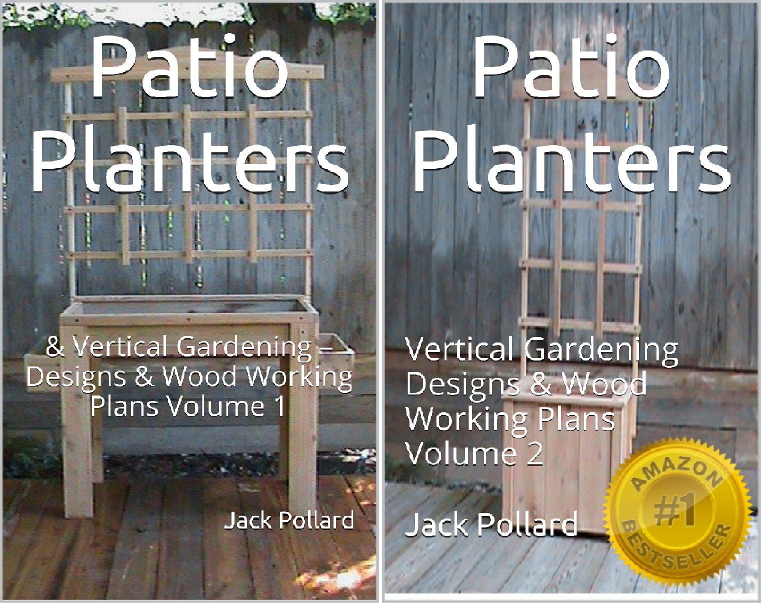 Patio Planters: & Vertical Gardening - Designs & Wood Working Plans (2 Book Series)