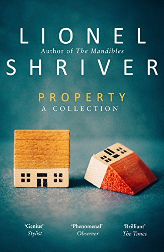 Property: A Collection — Lionel Shriver