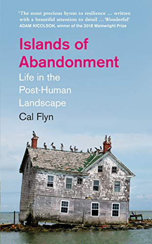Islands of Abandonment: Life in the Post-Human Landscape — Cat Flyn