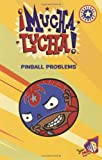 Pinball Problems (Mucha Lucha!)