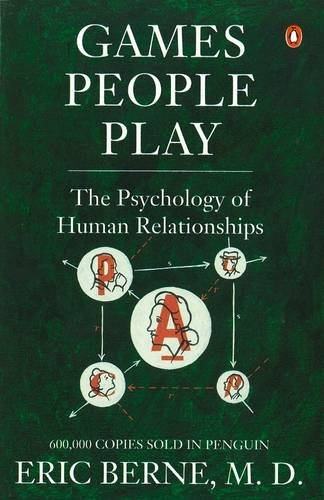 Games People Play: The Psychology of Human Relationships — Eric Berne