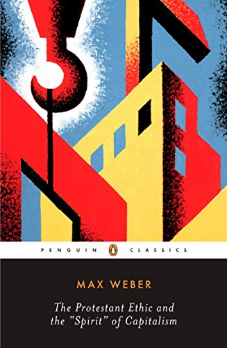 The Protestant Ethic and the Spirit of Capitalism — Max Weber
