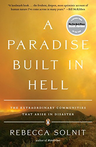 A Paradise Built in Hell: The Extraordinary Communities That Arise in Disaster — Rebecca Solnit