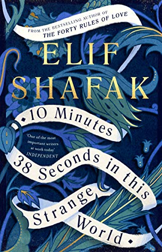 10 Minutes 38 Seconds in this Strange World — Elif Shafak