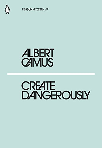 Create Dangerously — Albert Camus