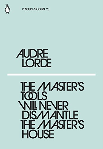 The Master's Tools Will Never Dismantle the Master's House — Audre Lorde
