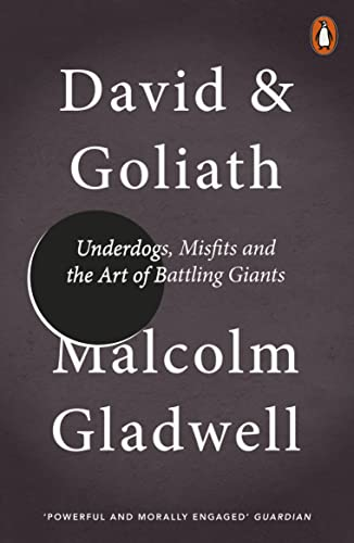 David and Goliath: Underdogs, Misfits and the Art of Battling Giants — Malcolm Gladwell