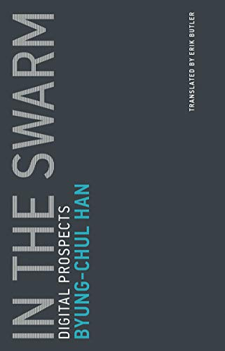 In the Swarm: Digital Prospects — Byung-chul Han