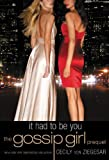 Gossip Girl: It Had To Be You. (The Gossip Girl Prequel)