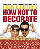 Colin & Justin's How Not To Decorate