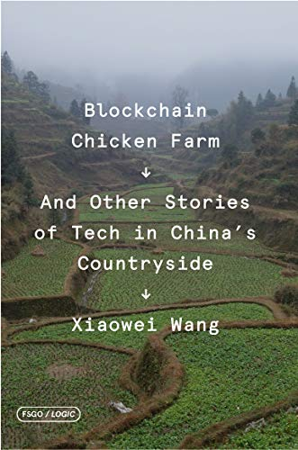 Blockchain Chicken Farm: And Other Stories of Tech in China's Countryside — Xiaowei Wang