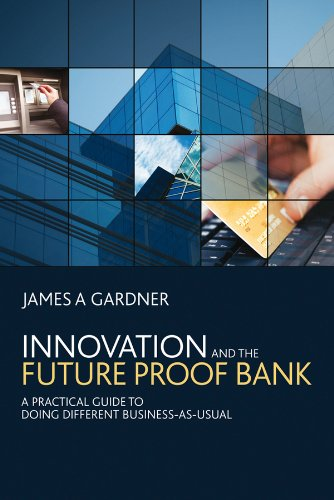 Innovation and the Future Proof Bank: A Practical Guide to Doing Different Business-as-Usual