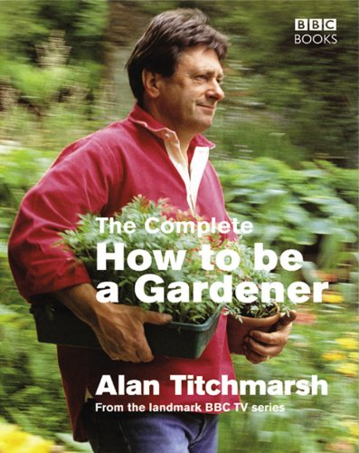Alan Titchmarsh: How to be a Gardener