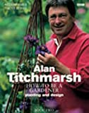 Alan Titchmarsh: How to Be a Gardener, Book 2