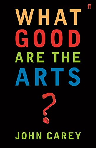 What Good are the Arts? — John Carey