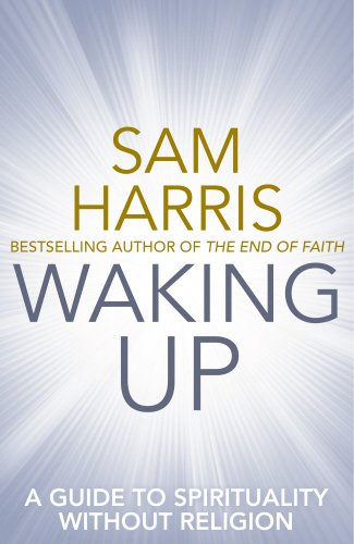 Waking Up: A Guide to Spirituality Without Religion — Sam Harris