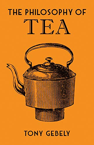 The Philosophy of Tea — Tony Gebely