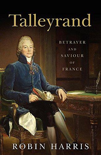 Talleyrand: Betrayer and Saviour of France