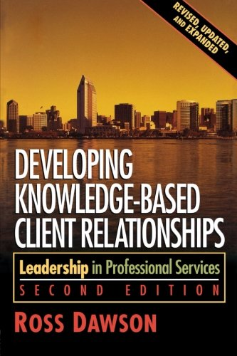 Developing knowledge-based client relationships: Leadership in Professional Services