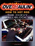 How to Hot Rod the Chevy Small-Block V-8: How to Hot Rod the Chevy Small-block V-8