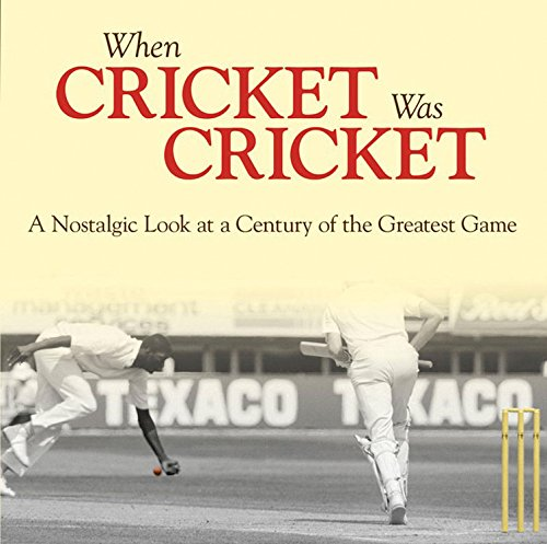 When Cricket Was Cricket: A Nostalgic Look at a Century of the Greatest Game